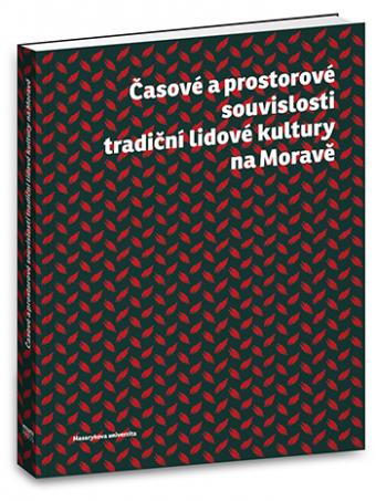 Časové a prostorové souvislosti tradiční lidové kultury na Moravě